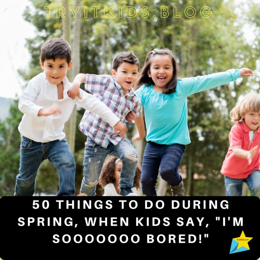 "50 Things to Do During SPRING when Kids say ""I'm SOOOOOOO Bored!"""