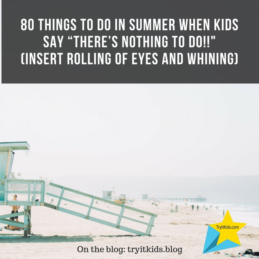 "80 Things to Do in Summer when Kids say ""There's NOTHING to do!!"""
